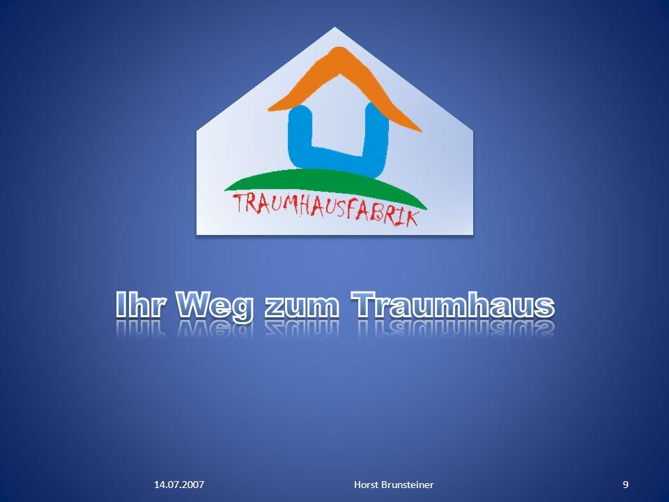 Ihr Weg zum Traumhaus 14.07.2007 Horst Brunsteiner