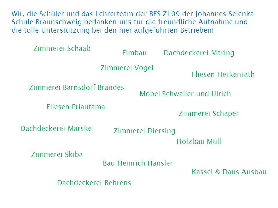 Wir, die Schüler und das Lehrerteam der BFS ZI 09 der Johannes Selenka Schule Braunschweig bedanken uns für die freundliche Aufnahme und die tolle Unterstützung bei den hier aufgeführten Betrieben!