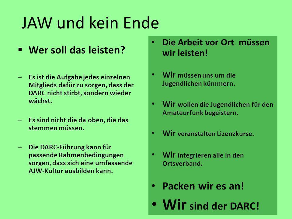 JAW und kein Ende Wir sind der DARC! Wer soll das leisten