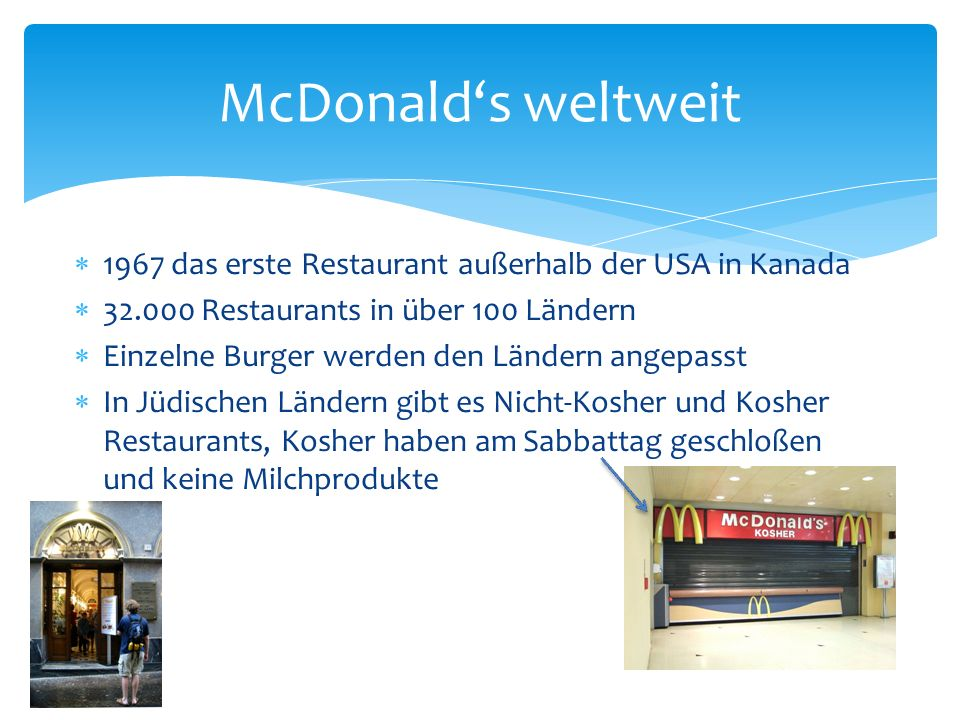 McDonald's weltweit 1967 das erste Restaurant außerhalb der USA in Kanada. 32.000 Restaurants in über 100 Ländern.