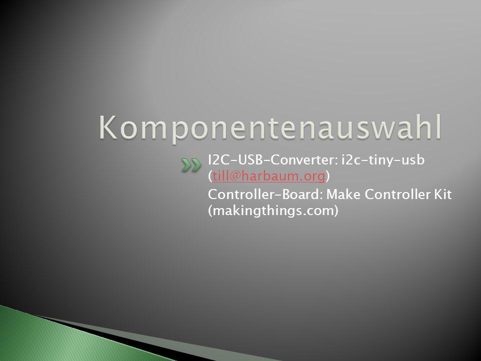 Komponentenauswahl I2C-USB-Converter: i2c-tiny-usb (till@harbaum.org)