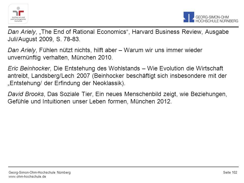 """Dan Ariely, """"The End of Rational Economics , Harvard Business Review, Ausgabe Juli/August 2009, S. 78-83. Dan Ariely, Fühlen nützt nichts, hilft aber – Warum wir uns immer wieder unvernünftig verhalten, München 2010. Eric Beinhocker, Die Entstehung des Wohlstands – Wie Evolution die Wirtschaft antreibt, Landsberg/Lech 2007 (Beinhocker beschäftigt sich insbesondere mit der """"Entstehung/ der Erfindung der Neoklassik). David Brooks, Das Soziale Tier, Ein neues Menschenbild zeigt, wie Beziehungen, Gefühle und Intuitionen unser Leben formen, München 2012."""