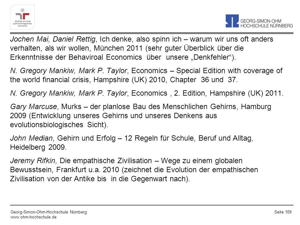 """Jochen Mai, Daniel Rettig, Ich denke, also spinn ich – warum wir uns oft anders verhalten, als wir wollen, München 2011 (sehr guter Überblick über die Erkenntnisse der Behaviroal Economics über unsere """"Denkfehler ). N. Gregory Mankiw, Mark P. Taylor, Economics – Special Edition with coverage of the world financial crisis, Hampshire (UK) 2010, Chapter 36 und 37. N. Gregory Mankiw, Mark P. Taylor, Economics , 2. Edition, Hampshire (UK) 2011. Gary Marcuse, Murks – der planlose Bau des Menschlichen Gehirns, Hamburg 2009 (Entwicklung unseres Gehirns und unseres Denkens aus evolutionsbiologisches Sicht). John Median, Gehirn und Erfolg – 12 Regeln für Schule, Beruf und Alltag, Heidelberg 2009. Jeremy Rifkin, Die empathische Zivilisation – Wege zu einem globalen Bewusstsein, Frankfurt u.a. 2010 (zeichnet die Evolution der empathischen Zivilisation von der Antike bis in die Gegenwart nach)."""