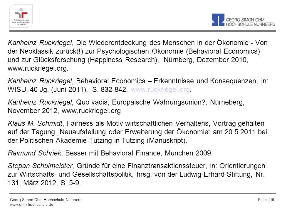 """Karlheinz Ruckriegel, Die Wiederentdeckung des Menschen in der Ökonomie - Von der Neoklassik zurück(!) zur Psychologischen Ökonomie (Behavioral Economics) und zur Glücksforschung (Happiness Research), Nürnberg, Dezember 2010, www.ruckriegel.org. Karlheinz Ruckriegel, Behavioral Economics – Erkenntnisse und Konsequenzen, in: WISU, 40 Jg. (Juni 2011), S. 832-842, www.ruckriegel.org. Karlheinz Ruckriegel, Quo vadis, Europäische Währungsunion , Nürneberg, November 2012, www,ruckriegel.org Klaus M. Schmidt, Fairness als Motiv wirtschaftlichen Verhaltens, Vortrag gehalten auf der Tagung """"Neuaufstellung oder Erweiterung der Ökonomie am 20.5.2011 bei der Politischen Akademie Tutzing in Tutzing (Manuskript). Raimund Schriek, Besser mit Behavioral Finance, München 2009. Stepan Schulmeister, Gründe für eine Finanztransaktionssteuer, in: Orientierungen zur Wirtschafts- und Gesellschaftspolitik, hrsg. von der Ludwig-Erhard-Stiftung, Nr. 131, März 2012, S. 5-9."""