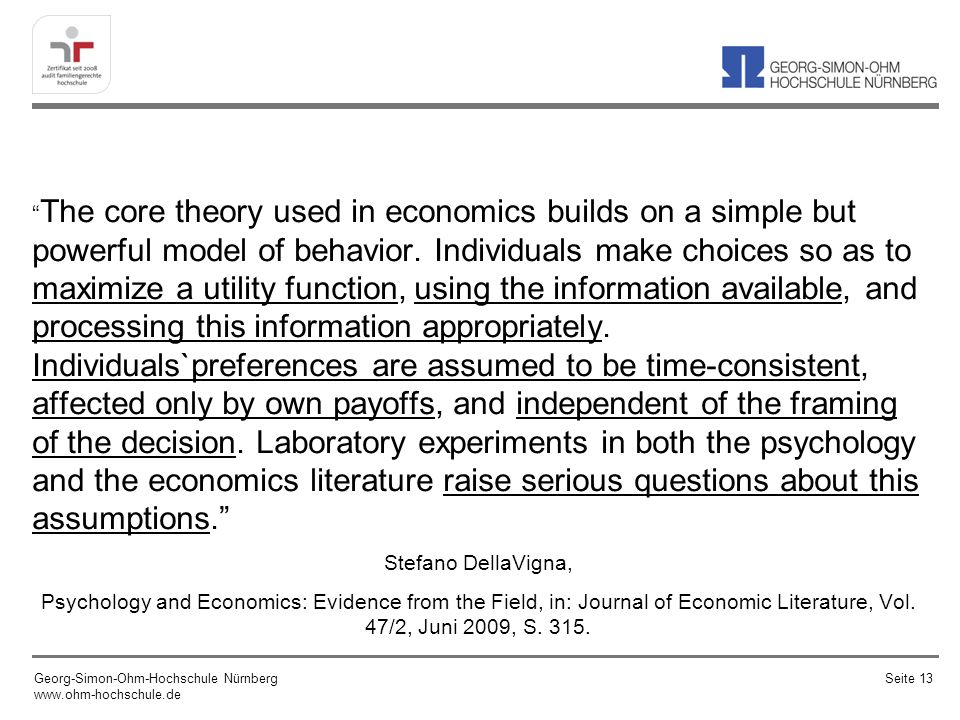 The core theory used in economics builds on a simple but powerful model of behavior. Individuals make choices so as to maximize a utility function, using the information available, and processing this information appropriately. Individuals`preferences are assumed to be time-consistent, affected only by own payoffs, and independent of the framing of the decision. Laboratory experiments in both the psychology and the economics literature raise serious questions about this assumptions.