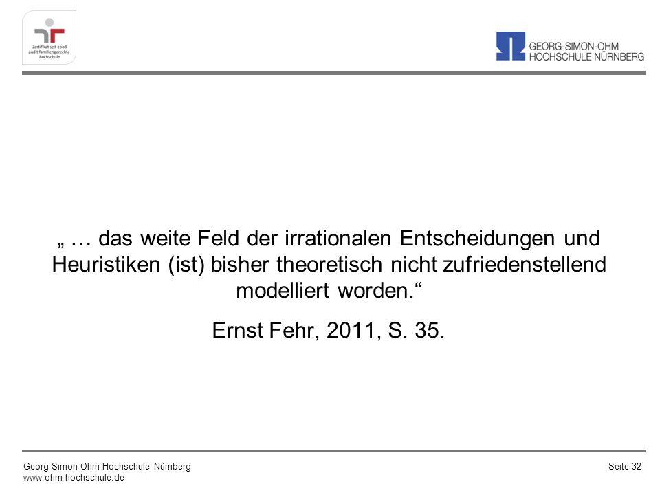 """"""" … das weite Feld der irrationalen Entscheidungen und Heuristiken (ist) bisher theoretisch nicht zufriedenstellend modelliert worden. Ernst Fehr, 2011, S. 35."""