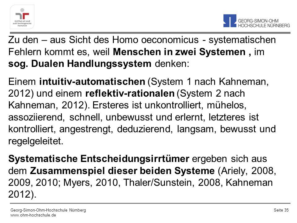 Zu den – aus Sicht des Homo oeconomicus - systematischen Fehlern kommt es, weil Menschen in zwei Systemen , im sog. Dualen Handlungssystem denken: Einem intuitiv-automatischen (System 1 nach Kahneman, 2012) und einem reflektiv-rationalen (System 2 nach Kahneman, 2012). Ersteres ist unkontrolliert, mühelos, assoziierend, schnell, unbewusst und erlernt, letzteres ist kontrolliert, angestrengt, deduzierend, langsam, bewusst und regelgeleitet. Systematische Entscheidungsirrtümer ergeben sich aus dem Zusammenspiel dieser beiden Systeme (Ariely, 2008, 2009, 2010; Myers, 2010, Thaler/Sunstein, 2008, Kahneman 2012).