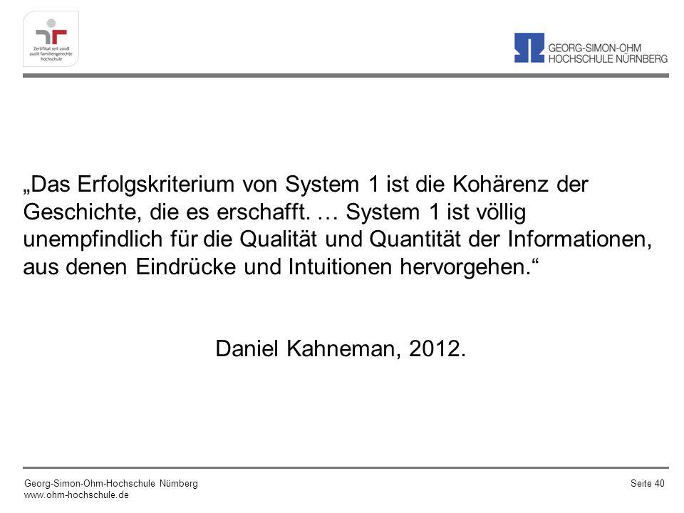 """""""Das Erfolgskriterium von System 1 ist die Kohärenz der Geschichte, die es erschafft. … System 1 ist völlig unempfindlich für die Qualität und Quantität der Informationen, aus denen Eindrücke und Intuitionen hervorgehen. Daniel Kahneman, 2012."""
