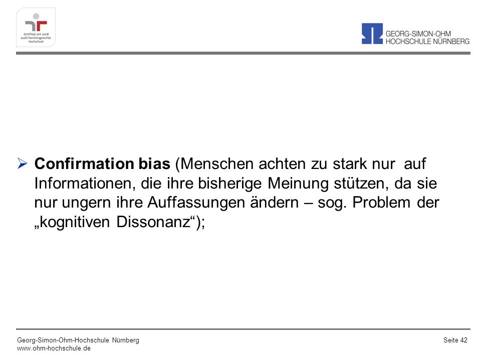 """Confirmation bias (Menschen achten zu stark nur auf Informationen, die ihre bisherige Meinung stützen, da sie nur ungern ihre Auffassungen ändern – sog. Problem der """"kognitiven Dissonanz );"""
