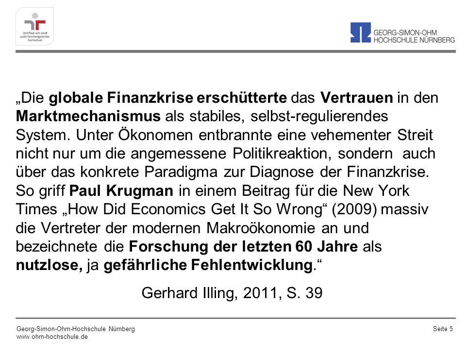 """""""Die globale Finanzkrise erschütterte das Vertrauen in den Marktmechanismus als stabiles, selbst-regulierendes System. Unter Ökonomen entbrannte eine vehementer Streit nicht nur um die angemessene Politikreaktion, sondern auch über das konkrete Paradigma zur Diagnose der Finanzkrise. So griff Paul Krugman in einem Beitrag für die New York Times """"How Did Economics Get It So Wrong (2009) massiv die Vertreter der modernen Makroökonomie an und bezeichnete die Forschung der letzten 60 Jahre als nutzlose, ja gefährliche Fehlentwicklung. Gerhard Illing, 2011, S. 39"""