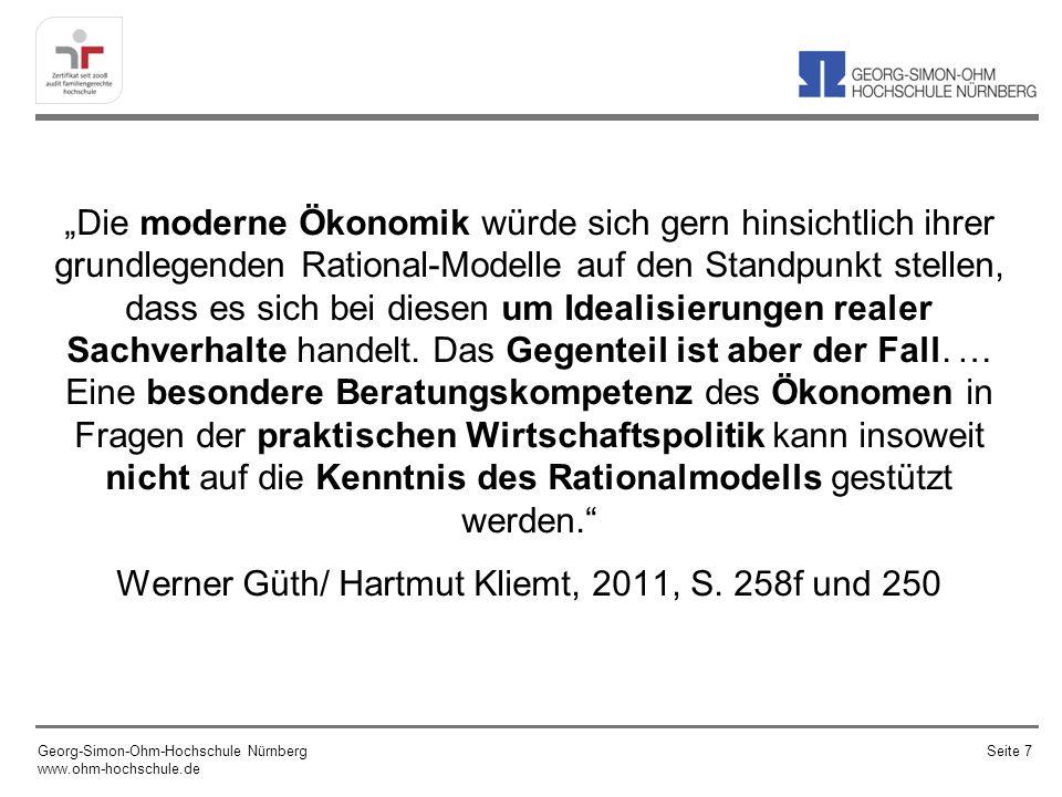 """""""Die moderne Ökonomik würde sich gern hinsichtlich ihrer grundlegenden Rational-Modelle auf den Standpunkt stellen, dass es sich bei diesen um Idealisierungen realer Sachverhalte handelt. Das Gegenteil ist aber der Fall. … Eine besondere Beratungskompetenz des Ökonomen in Fragen der praktischen Wirtschaftspolitik kann insoweit nicht auf die Kenntnis des Rationalmodells gestützt werden. Werner Güth/ Hartmut Kliemt, 2011, S. 258f und 250"""