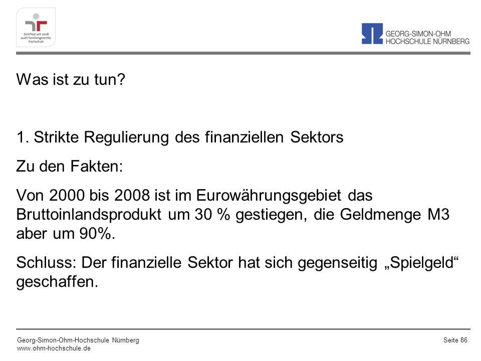 """Was ist zu tun 1. Strikte Regulierung des finanziellen Sektors Zu den Fakten: Von 2000 bis 2008 ist im Eurowährungsgebiet das Bruttoinlandsprodukt um 30 % gestiegen, die Geldmenge M3 aber um 90%. Schluss: Der finanzielle Sektor hat sich gegenseitig """"Spielgeld geschaffen."""