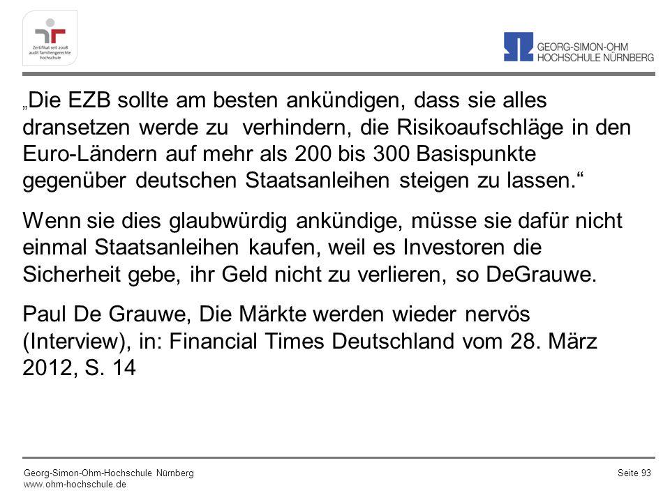 """""""Die EZB sollte am besten ankündigen, dass sie alles dransetzen werde zu verhindern, die Risikoaufschläge in den Euro-Ländern auf mehr als 200 bis 300 Basispunkte gegenüber deutschen Staatsanleihen steigen zu lassen."""