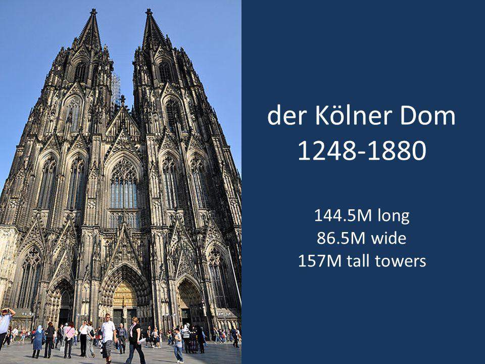 der Kölner Dom 1248-1880 144.5M long 86.5M wide 157M tall towers