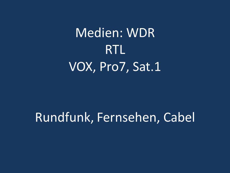 Medien: WDR RTL VOX, Pro7, Sat.1 Rundfunk, Fernsehen, Cabel