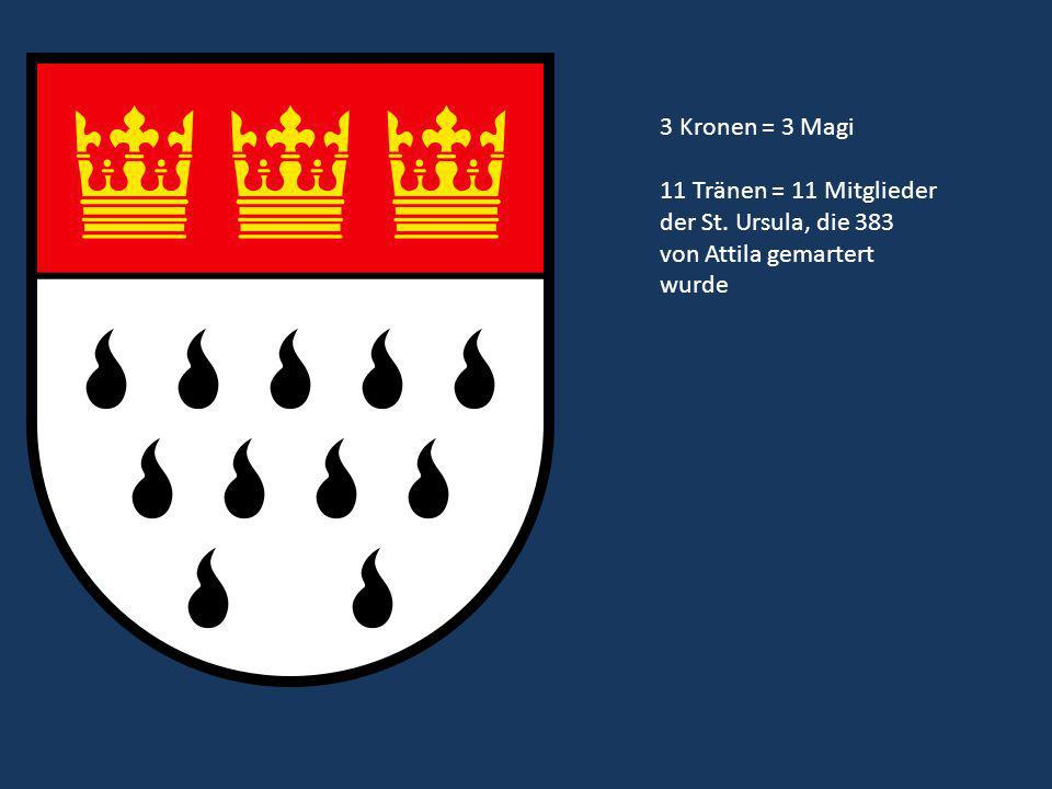 3 Kronen = 3 Magi 11 Tränen = 11 Mitglieder der St. Ursula, die 383 von Attila gemartert wurde