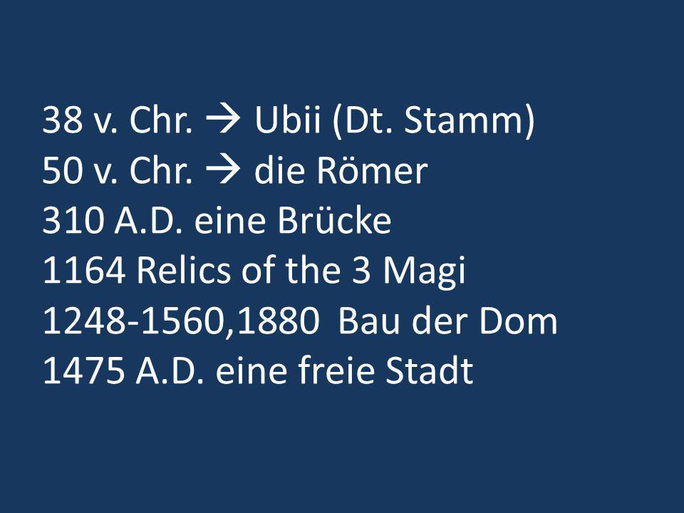 38 v. Chr.  Ubii (Dt. Stamm) 50 v. Chr.  die Römer 310 A. D