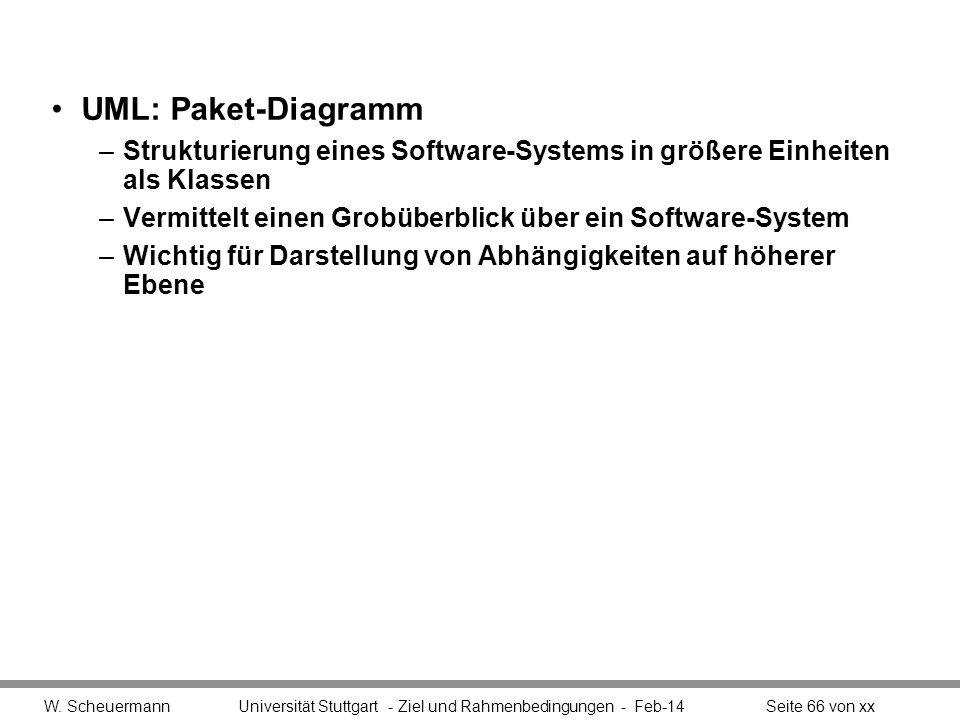 UML: Paket-Diagramm Strukturierung eines Software-Systems in größere Einheiten als Klassen. Vermittelt einen Grobüberblick über ein Software-System.