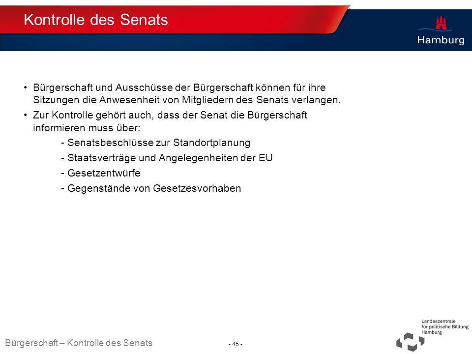 Kontrolle des Senats Bürgerschaft und Ausschüsse der Bürgerschaft können für ihre Sitzungen die Anwesenheit von Mitgliedern des Senats verlangen.