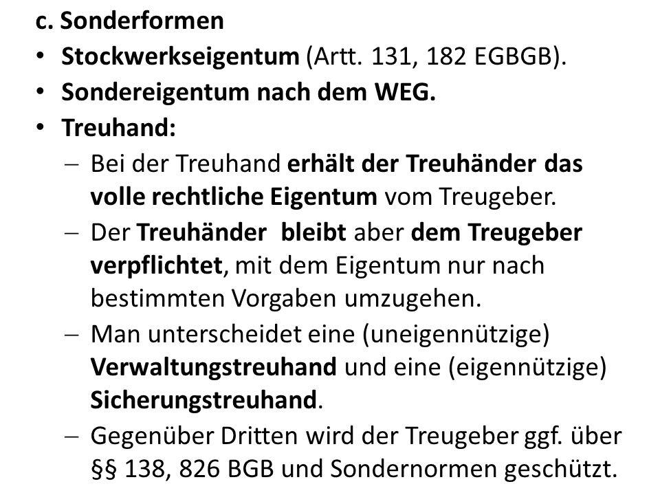 c. Sonderformen Stockwerkseigentum (Artt. 131, 182 EGBGB). Sondereigentum nach dem WEG. Treuhand: