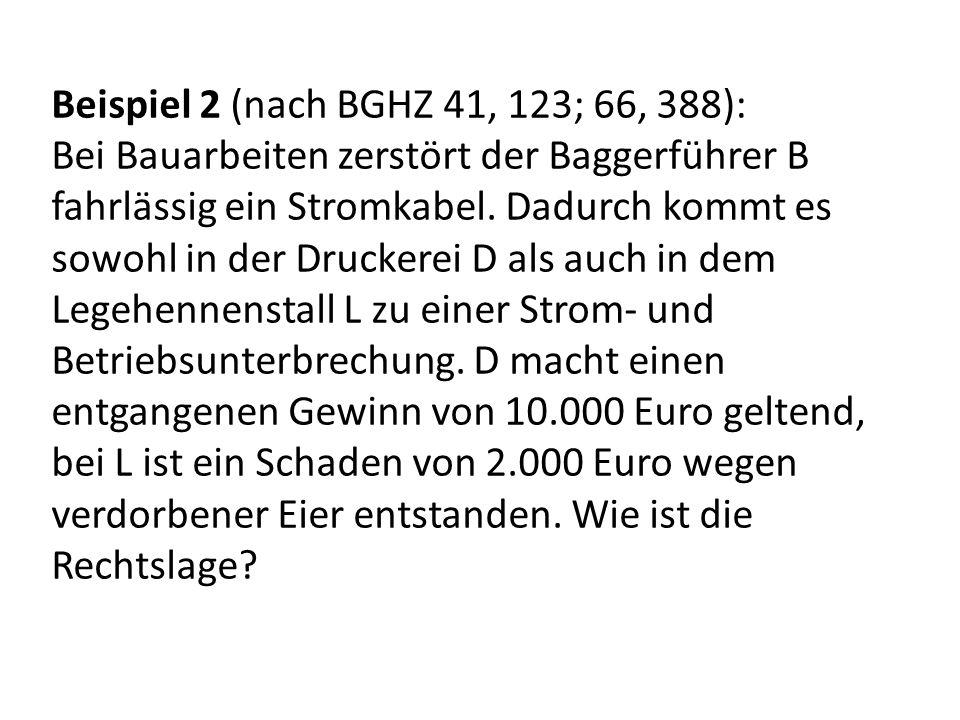 Beispiel 2 (nach BGHZ 41, 123; 66, 388): Bei Bauarbeiten zerstört der Baggerführer B fahrlässig ein Stromkabel.