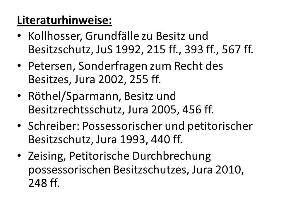 Literaturhinweise: Kollhosser, Grundfälle zu Besitz und Besitzschutz, JuS 1992, 215 ff., 393 ff., 567 ff.
