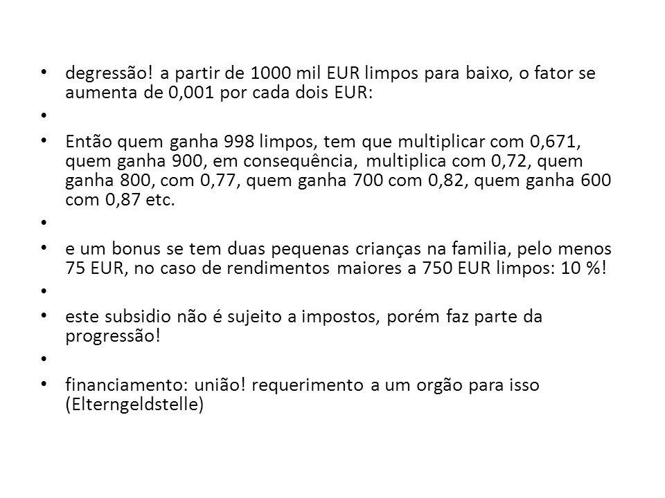 degressão! a partir de 1000 mil EUR limpos para baixo, o fator se aumenta de 0,001 por cada dois EUR: