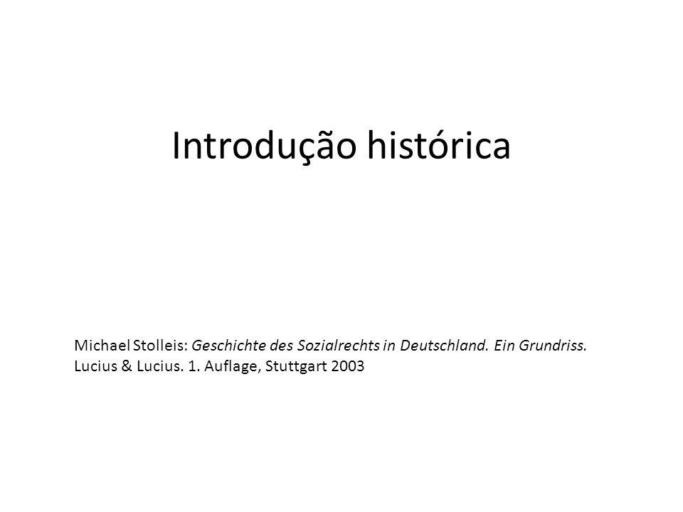 Introdução histórica Michael Stolleis: Geschichte des Sozialrechts in Deutschland.
