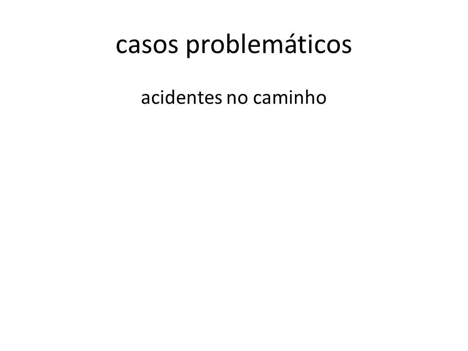 casos problemáticos acidentes no caminho