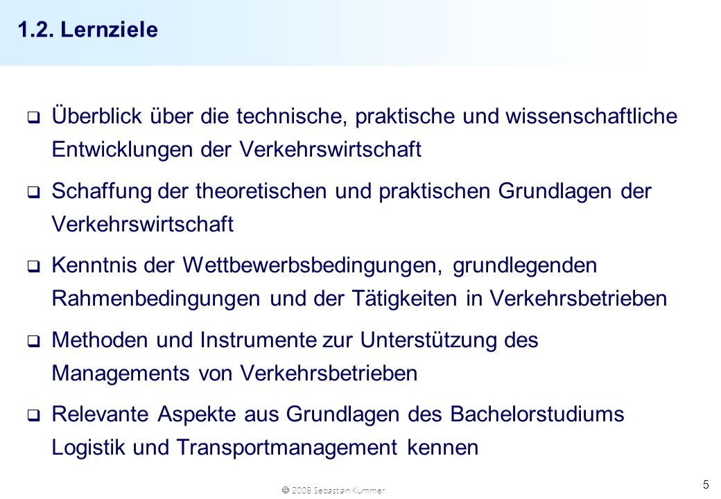 1.2. Lernziele Überblick über die technische, praktische und wissenschaftliche Entwicklungen der Verkehrswirtschaft.