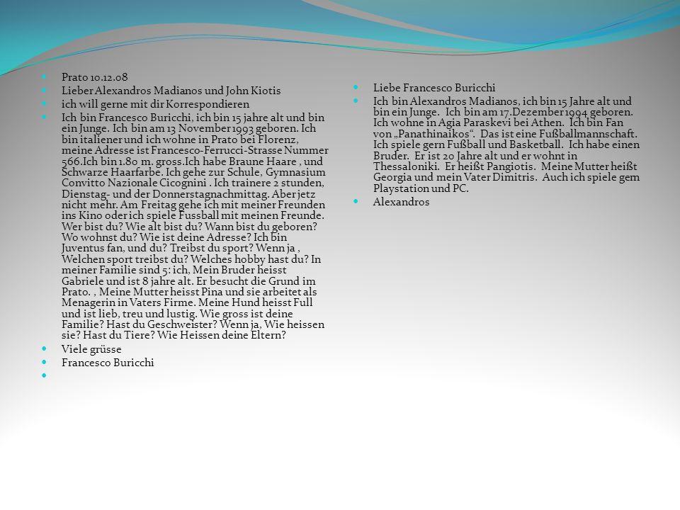 Prato 10.12.08 Lieber Alexandros Madianos und John Kiotis. ich will gerne mit dir Korrespondieren.