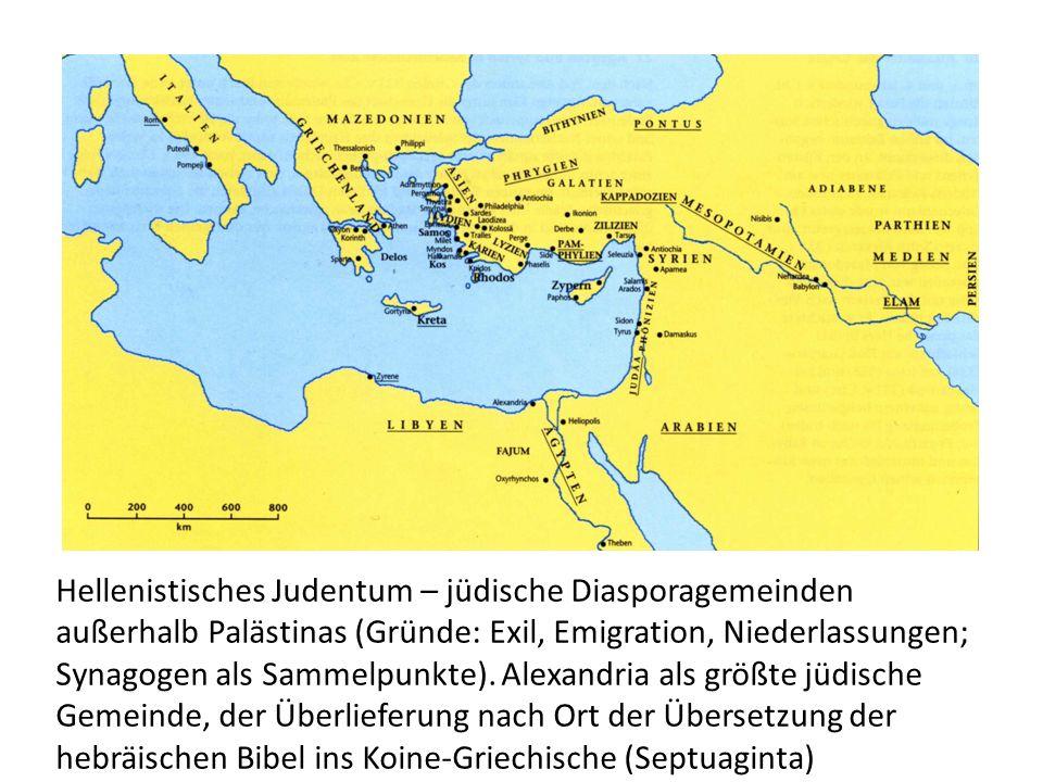 Hellenistisches Judentum – jüdische Diasporagemeinden außerhalb Palästinas (Gründe: Exil, Emigration, Niederlassungen; Synagogen als Sammelpunkte).