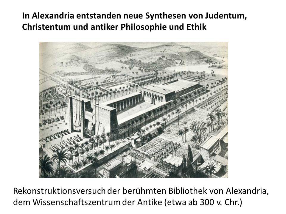 In Alexandria entstanden neue Synthesen von Judentum, Christentum und antiker Philosophie und Ethik