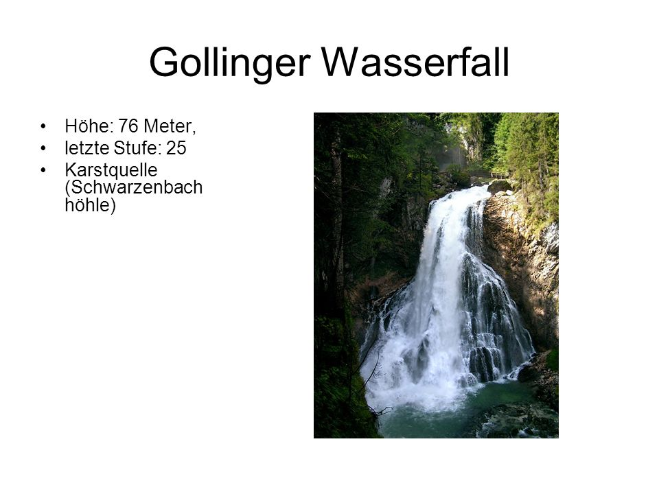 Gollinger Wasserfall Höhe: 76 Meter, letzte Stufe: 25