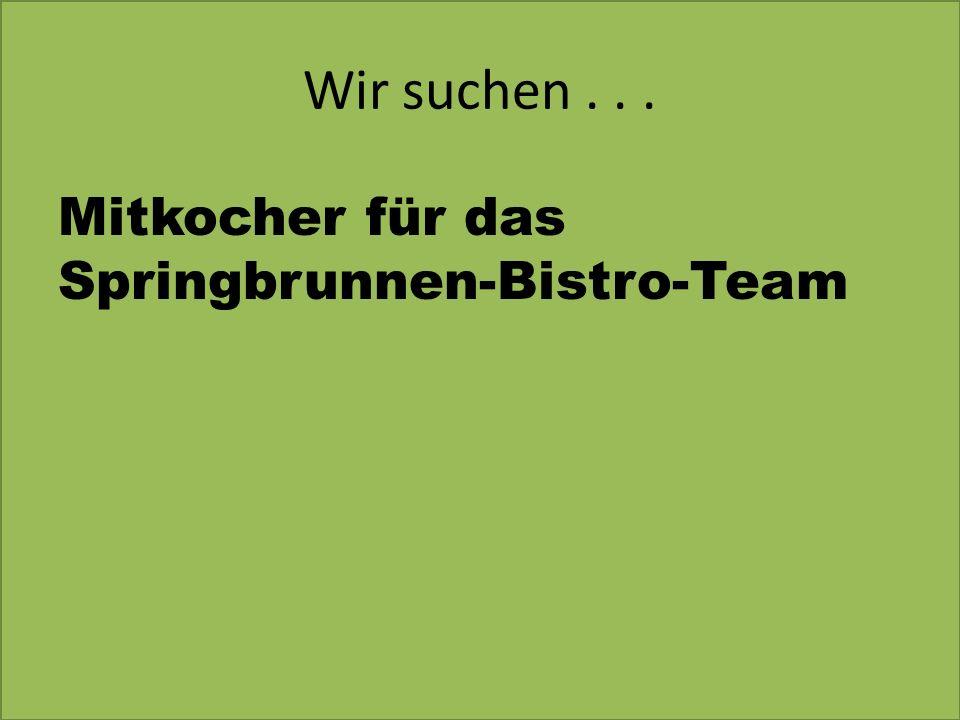 Wir suchen . . . Mitkocher für das Springbrunnen-Bistro-Team
