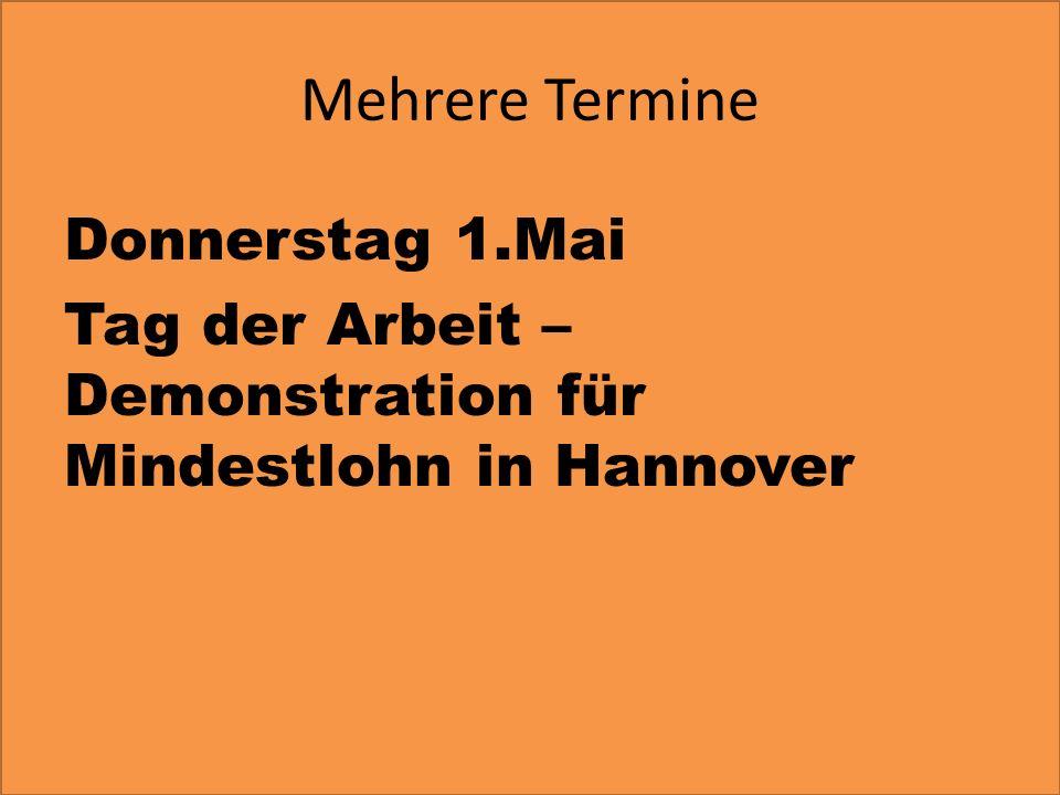 Mehrere Termine Donnerstag 1.Mai Tag der Arbeit –Demonstration für Mindestlohn in Hannover