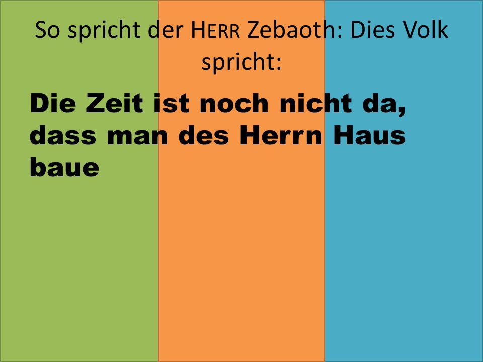 So spricht der Herr Zebaoth: Dies Volk spricht: