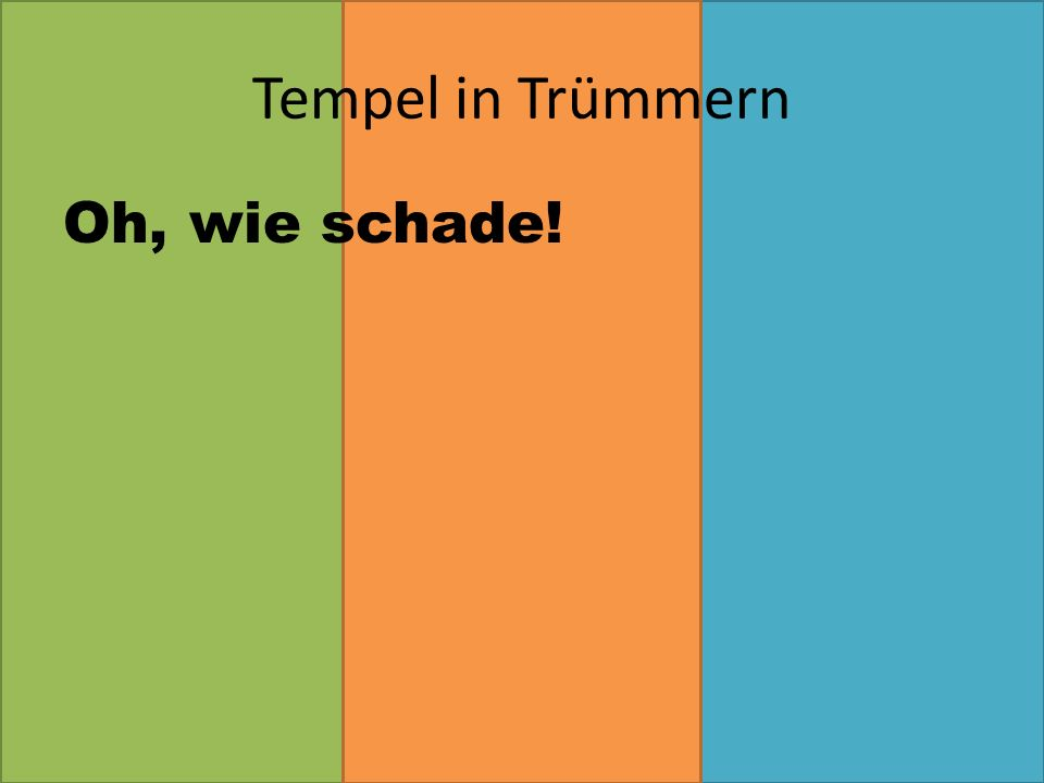 Tempel in Trümmern Oh, wie schade!