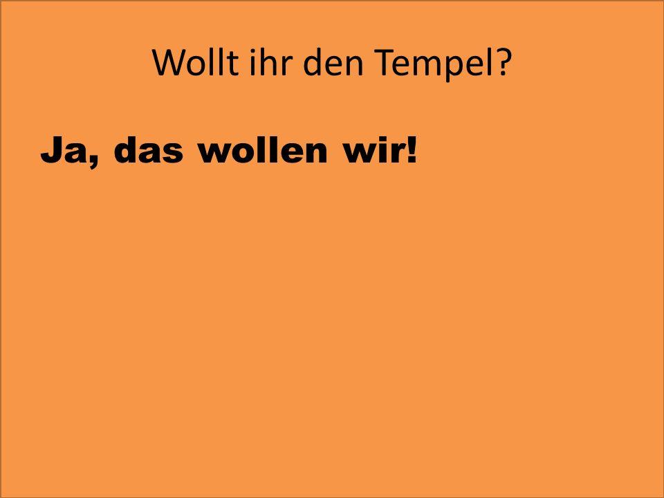 Wollt ihr den Tempel Ja, das wollen wir!