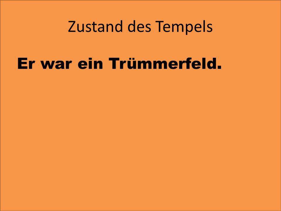 Zustand des Tempels Er war ein Trümmerfeld.