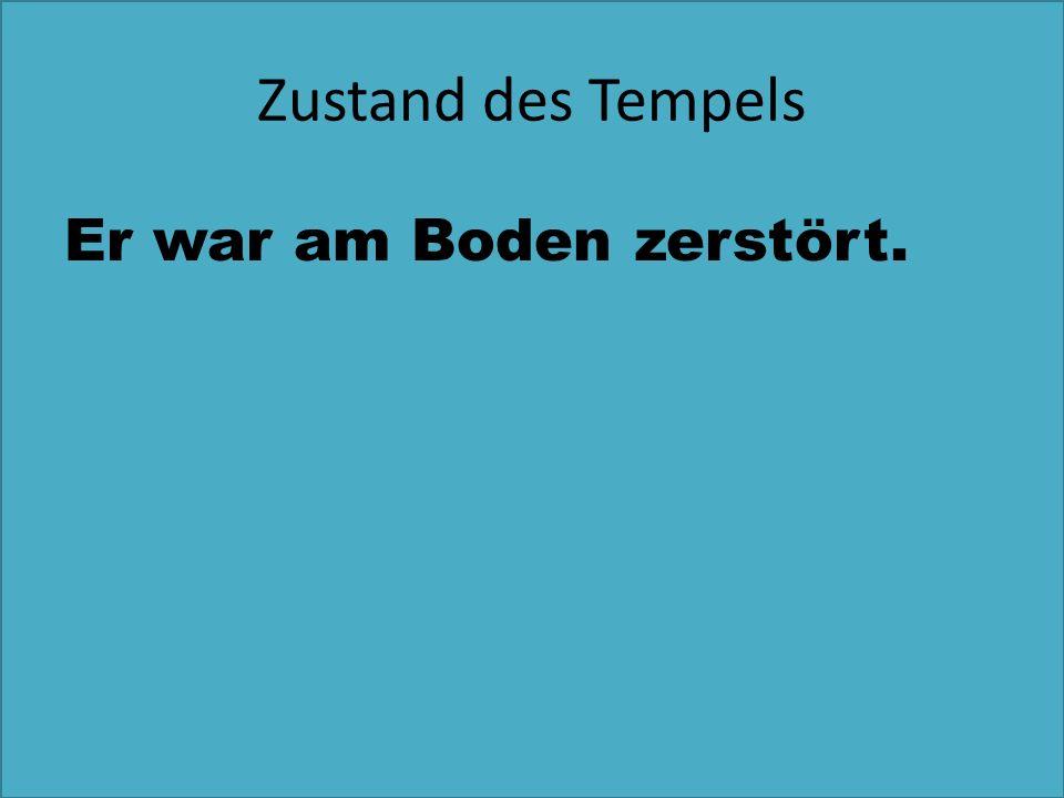 Zustand des Tempels Er war am Boden zerstört.