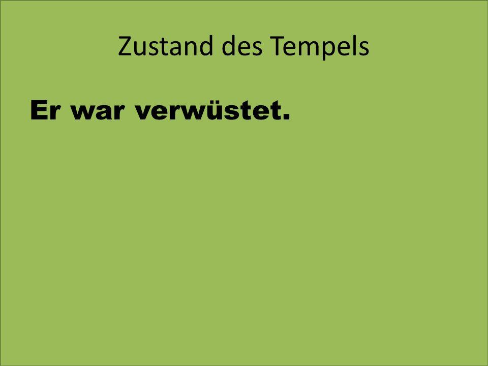 Zustand des Tempels Er war verwüstet.