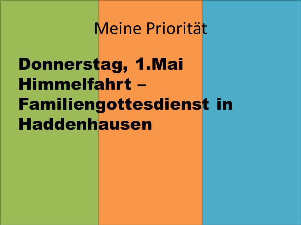 Meine Priorität Donnerstag, 1.Mai Himmelfahrt – Familiengottesdienst in Haddenhausen