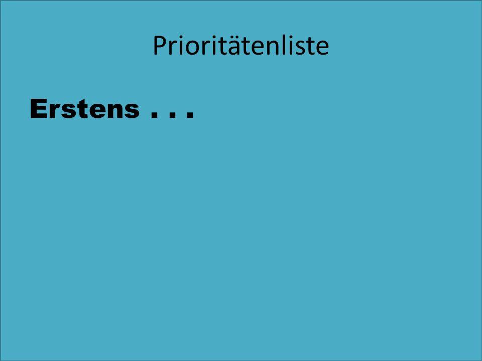 Prioritätenliste Erstens . . .