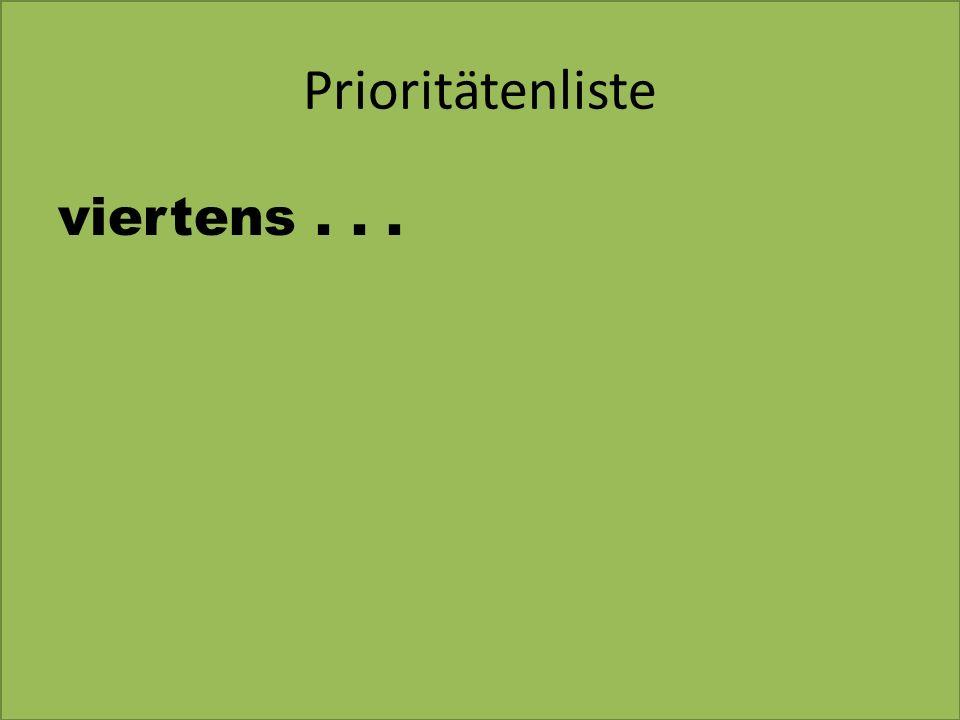 Prioritätenliste viertens . . .