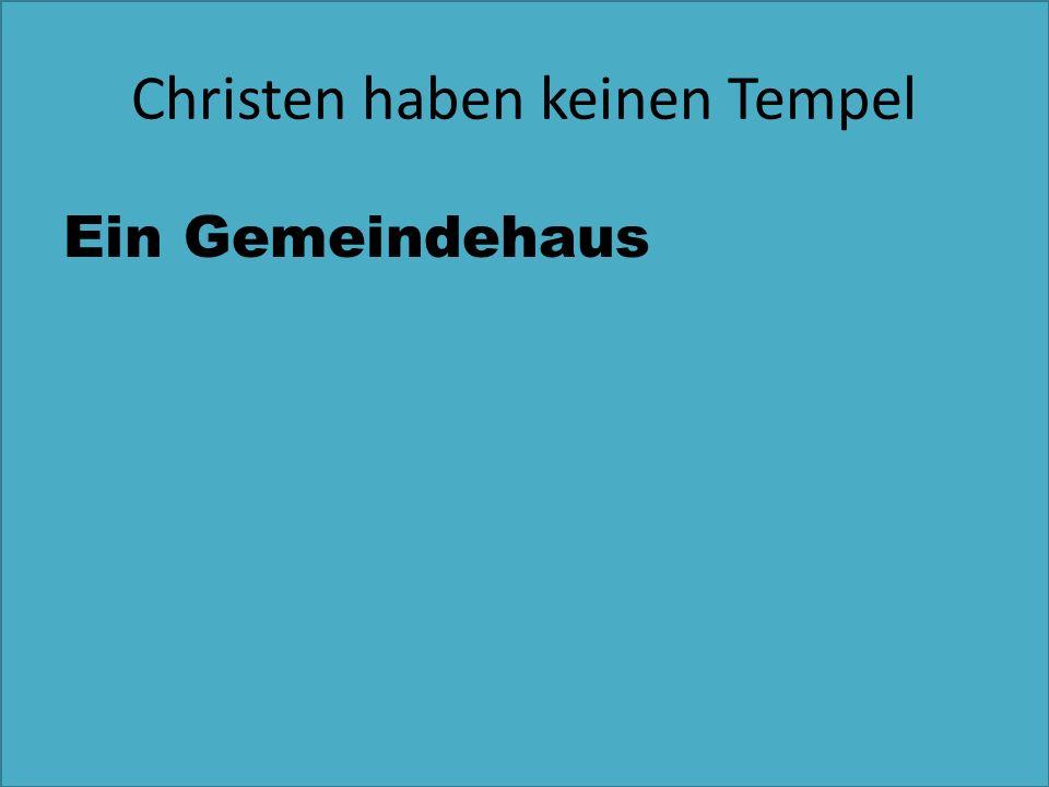 Christen haben keinen Tempel