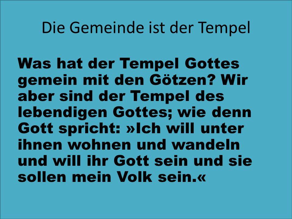 Die Gemeinde ist der Tempel