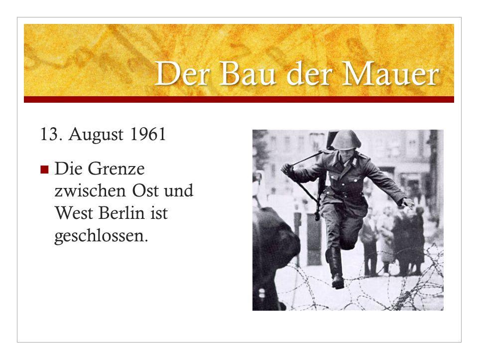 Der Bau der Mauer 13. August 1961