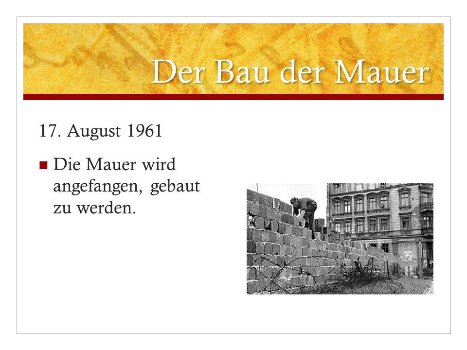 Der Bau der Mauer 17. August 1961