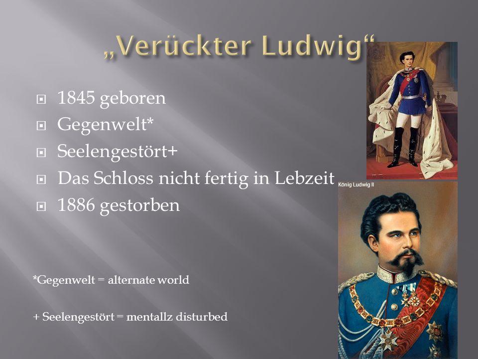 """Verückter Ludwig 1845 geboren Gegenwelt* Seelengestört+"